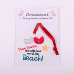 "3.5"" Aluminum Ornament Dear Santa you will find me at the beach"
