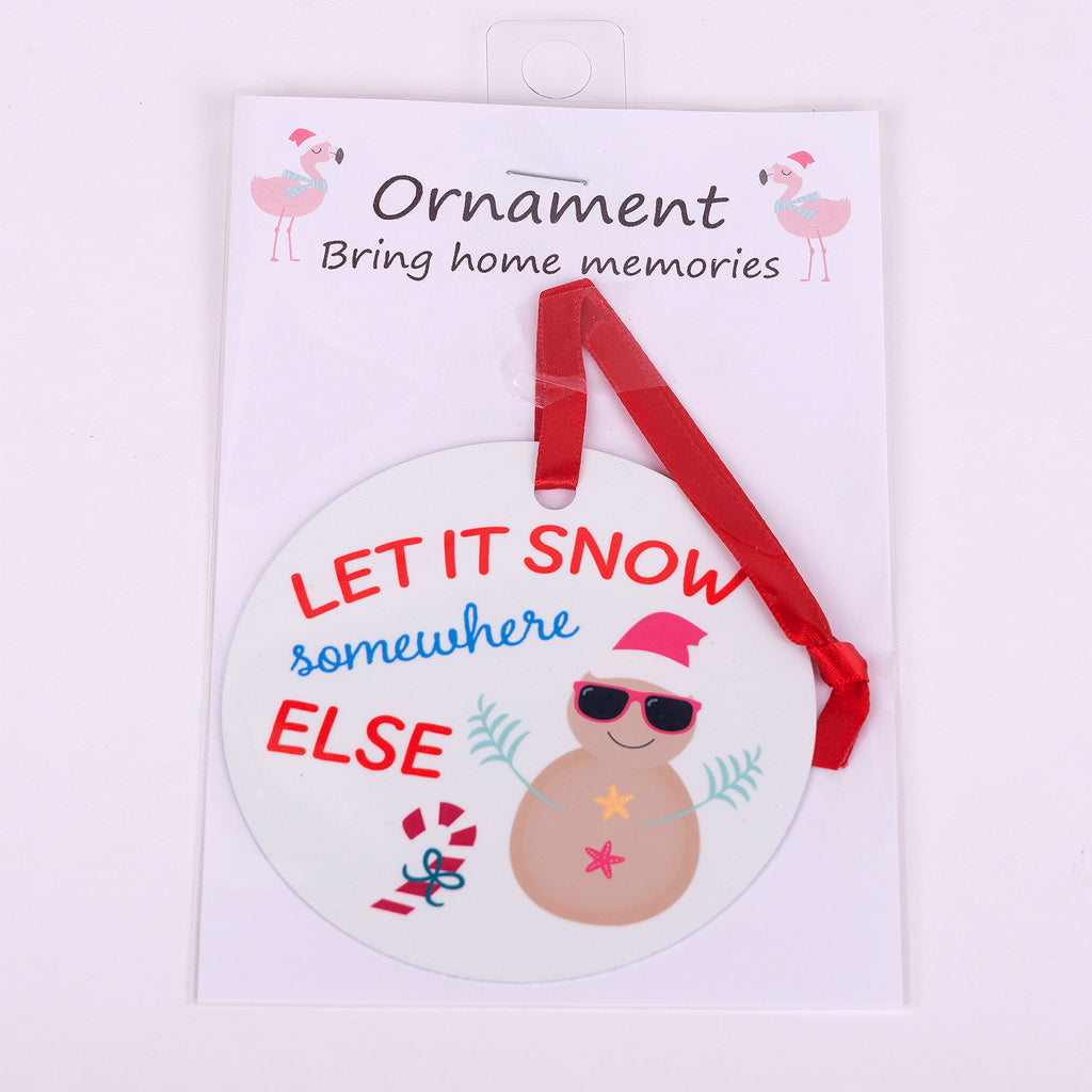 "3.5"" Aluminum Ornament-Let it snow somewhere else"