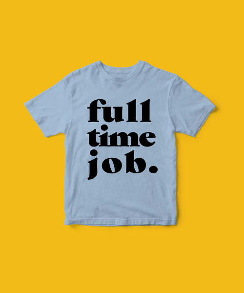 Full time Job tee