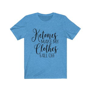 Ketones Make my Clothes Fall Off - Unisex Jersey Short Sleeve Tee