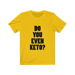 Do You Even Keto? - Unisex Jersey Short Sleeve Tee