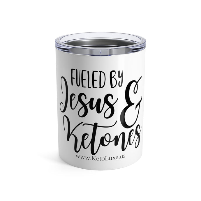 Fueled by Jesus & Ketones Tumbler 10oz