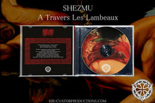 Load image into Gallery viewer, SHEZMU - À Travers Les Lambeaux