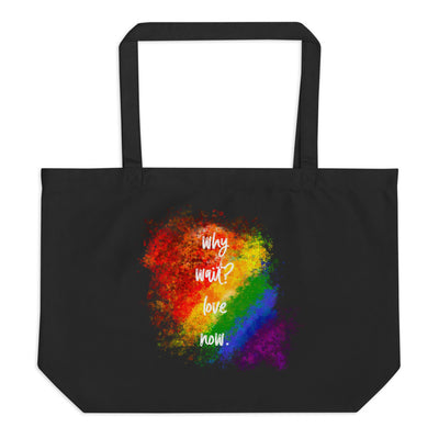 Why Wait? Love Now - Large organic tote bag