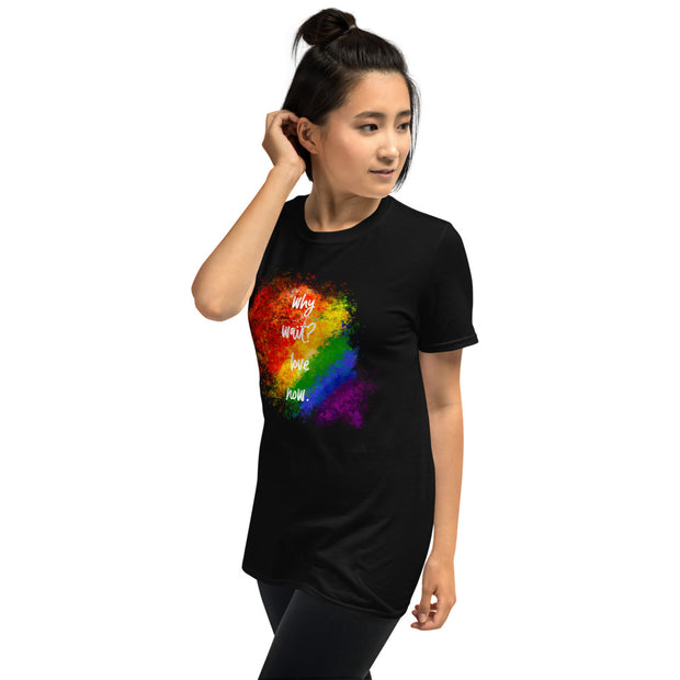 Why Wait? Love Now - LTD Edition - Unisex T-Shirt