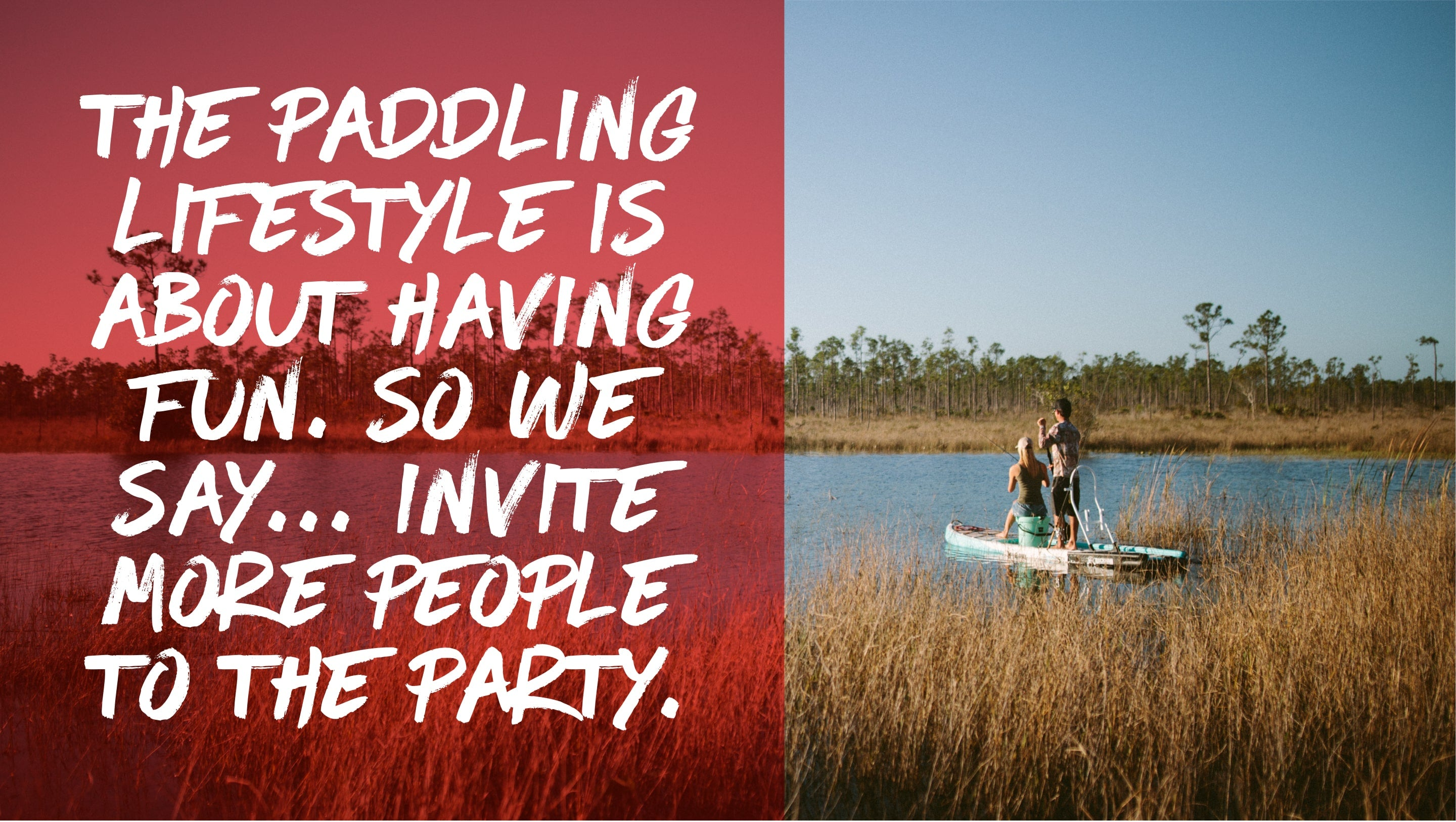 The paddling lifestyle is about having fun. So we say... invite more people to the party.