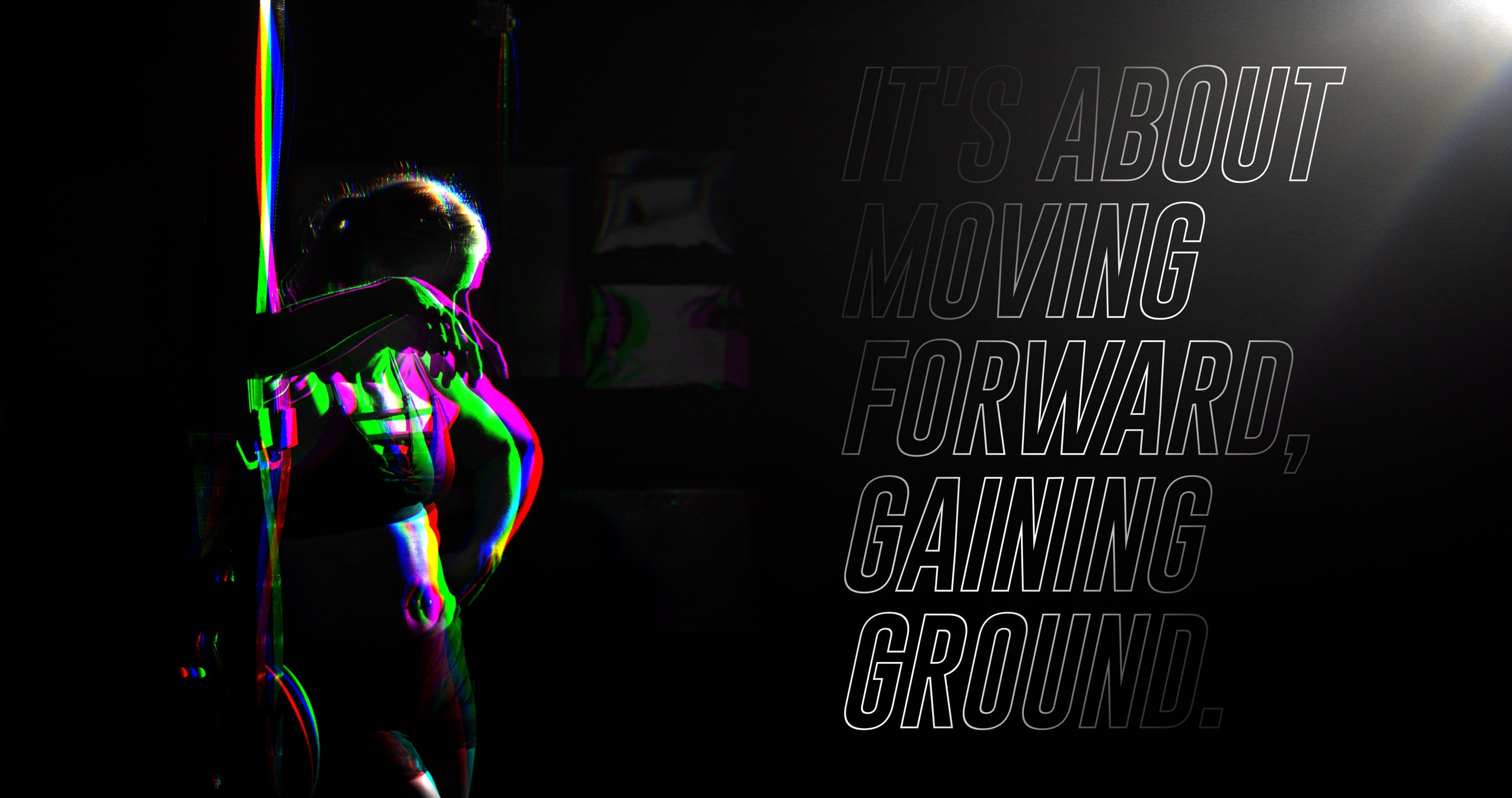 It's about moving forward, gaining ground.