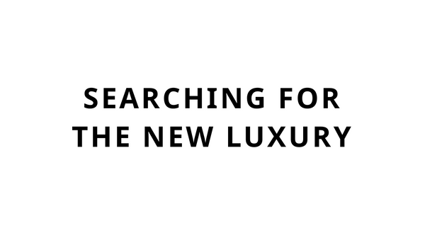 Searching for the new luxury