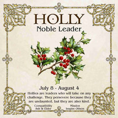Celtic Tree Zodiac - HOLLY, The Noble Leader July 8-August 4