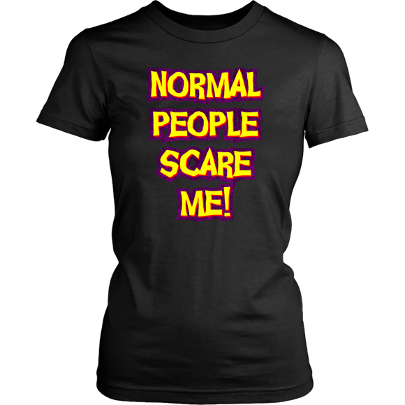 Normal People Scar Me! Women's T-Shirt