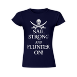 Sail Strong and Plunder On Women's Pirate T-Shirt - FREE SHIPPING