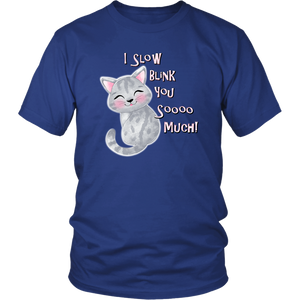 I Slow Blink You Sooo Much! - Soft Cotton T-Shirt in Men's and Women's