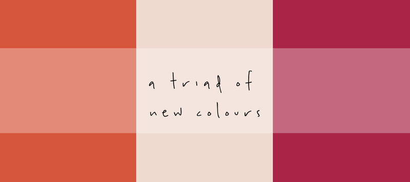 Our newest arrivals embrace a triad of a colour!