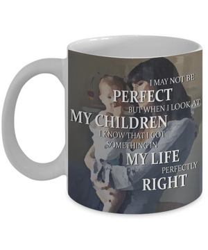 Inspiring Mom Mug - I May Not Be Perfect
