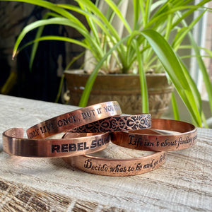 Life isn't about finding yourself. It's about creating yourself - copper cuff