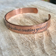 Load image into Gallery viewer, Life isn't about finding yourself. It's about creating yourself - copper cuff