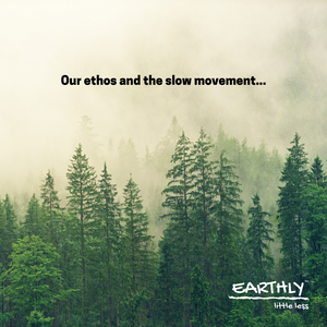 Earthly's Ethos and the Slow Movement