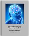 Auricular Medicine: Window to the Brain by Muriel Agnes, MAEd, PhD