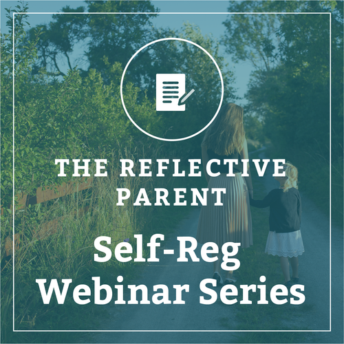 The Reflective Parent: A Self-Reg Webinar Series with Dr. Stuart Shanker