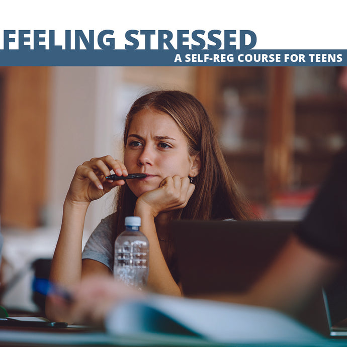 Feeling Stressed: A Self-Reg Course for Teens