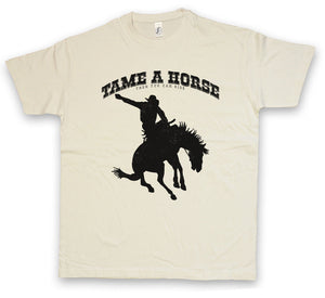 TAME A HORSE T-SHIRT Cowboy Rider Horse Rancher Saddle Taming