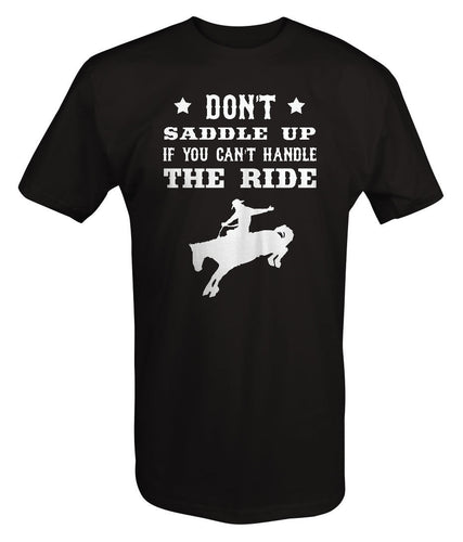 Don't Saddle Up if You Can't Handle the Ride Cowboy Bronco Tee shirt