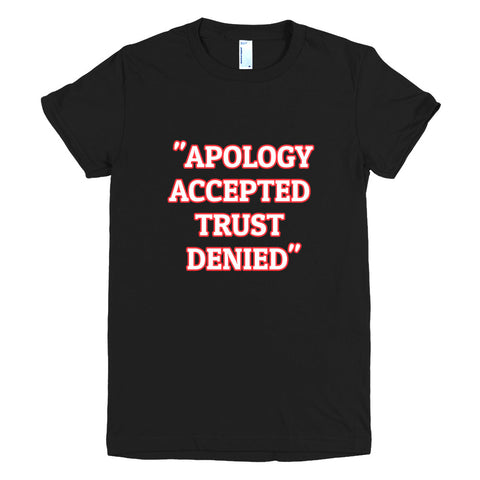 """APOLOGY ACCEPTED TRUST DENIED"" Short sleeve women's t-shirt"