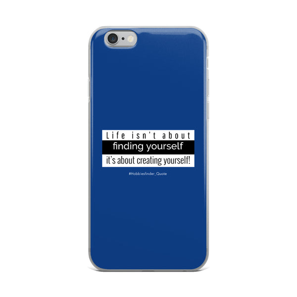 Life isn't about fining your self Quote  iPhone Case