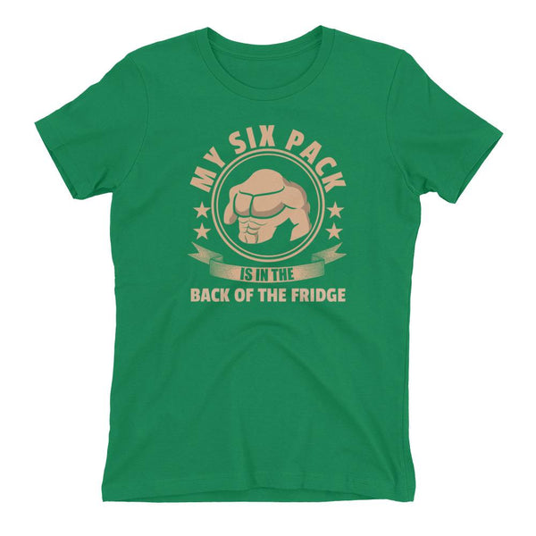 My Six Pack Is In The Back Of The Fridge Women's t-shirt - Hobbies Finder