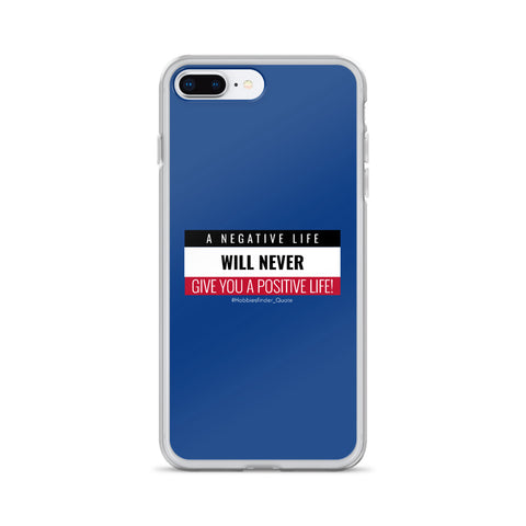 A Negative life will never give you a positive life quote iPhone Case - Hobbies Finder