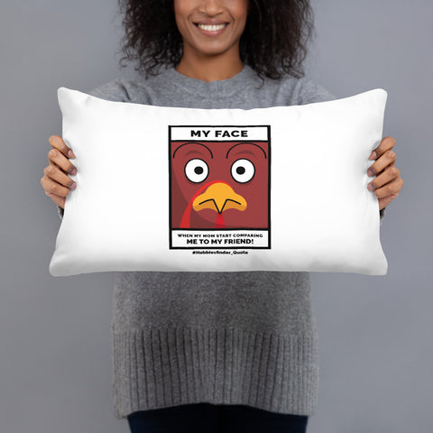 Funny Design My face when my mom comparing me to my friend Basic Pillow - Hobbies Finder