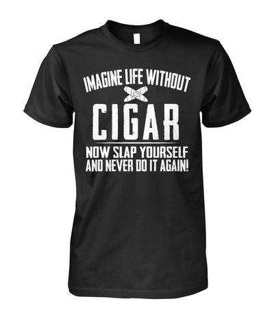 Imagine life without Cigar - Cigars Lovers Club - Cigar Apparels, Shirts, Mugs, Posters...