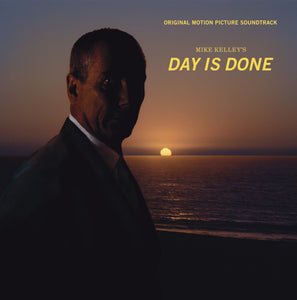 "Mike Kelley's ""Day is Done"" Original Motion Picture Soundtrack"