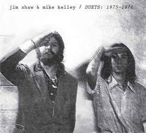 Jim Shaw & Mike Kelley Duets 1975-1976