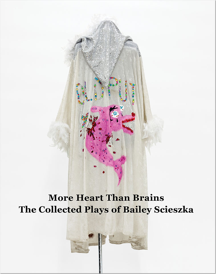 More Heart Than Brains: The Collected Plays of Bailey Scieska
