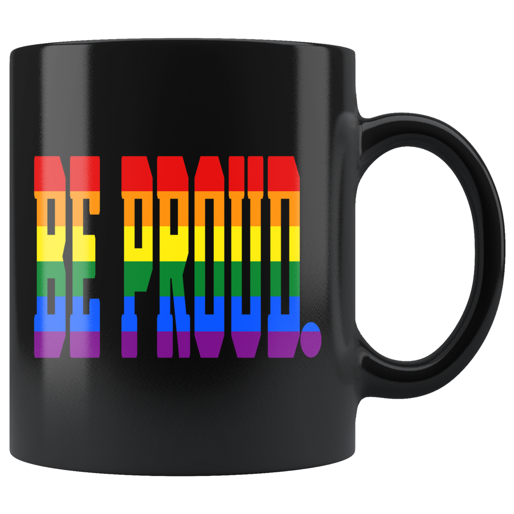 Be Proud - LGBTQ - Mug