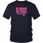 Be Proud - Breast Cancer Survivor - Unisex