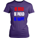 Be Bold, Be Proud, Be Happy- Ladies