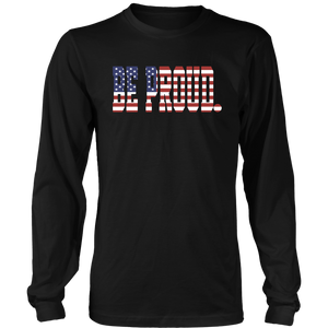 Be Proud - Unisex Long sleeve Shirt - American Flag