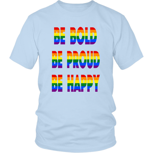 Be Bold, Be Proud, Be Happy- Unisex