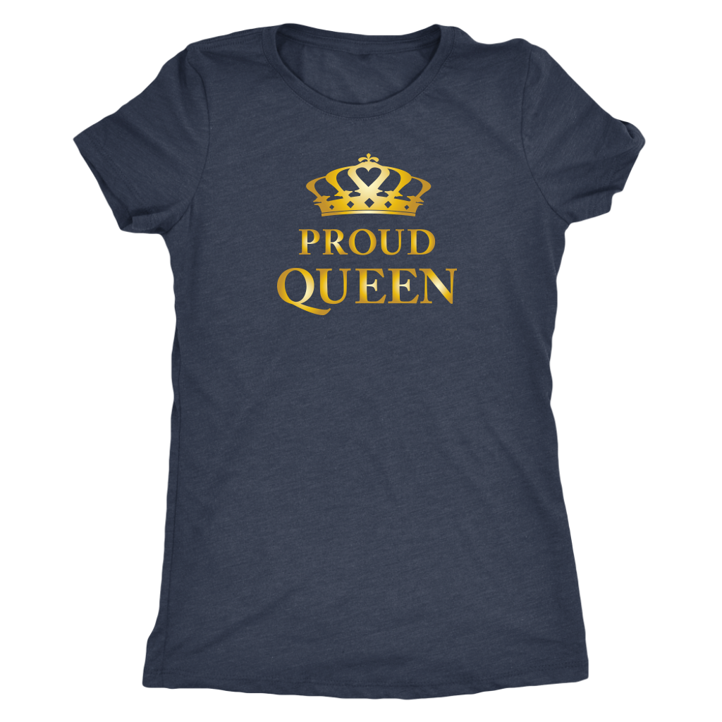 Proud Queen - Royalty - Limited Edition Ladies T-Shirt