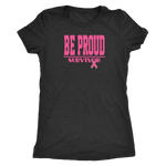 Be Proud - Breast Cancer Survivor - Ladies