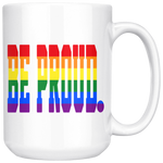 Be Proud - LGBTQ - Mug - 15oz