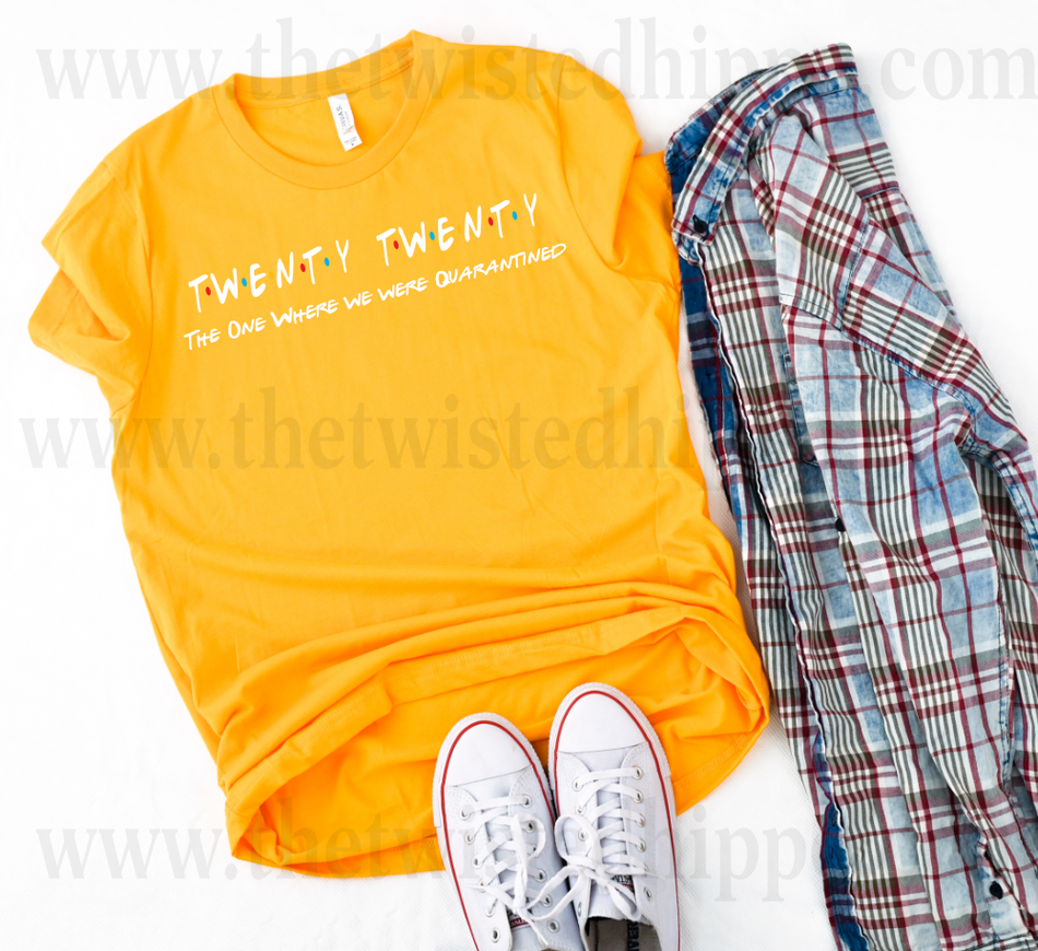 Twenty -Twenty The One Where We Were Quarantined - Friends - Unisex Various Colors Tee