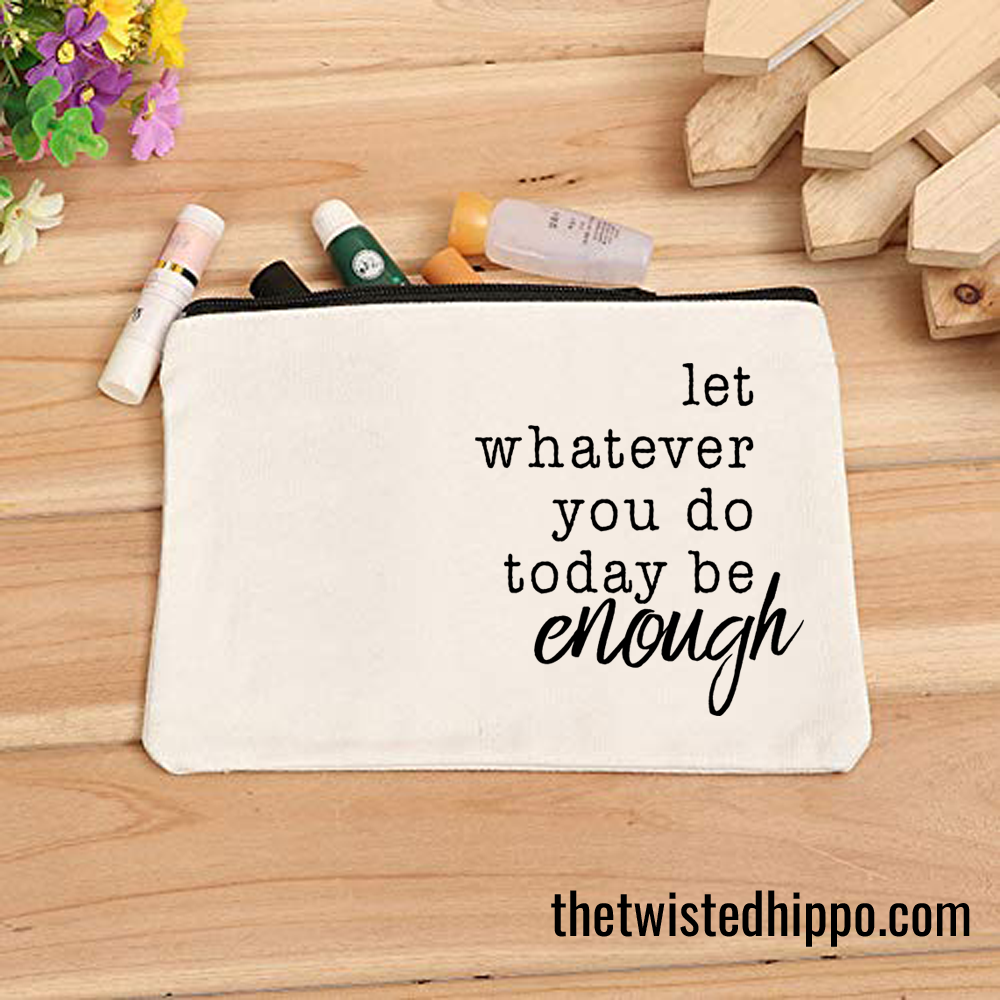 Let Whatever You Do Today Be Enough White Canvas Makeup Organizer Cosmetic Bag