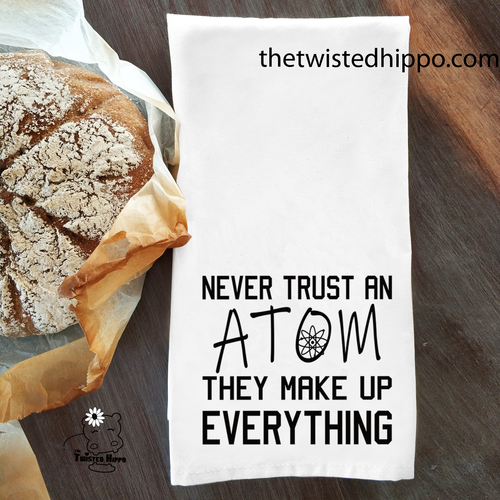 Never Trust An Atom Dish/ Hand Towel Science Teacher Appreciation