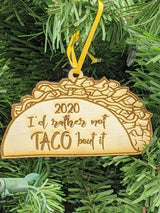 2020 I'd Rather Not Taco 'Bout It wooden ornament