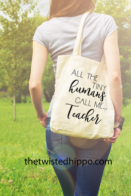 All The Tiny Humans Call Me Teacher-Teacher Appreciation- Canvas Tote Bag