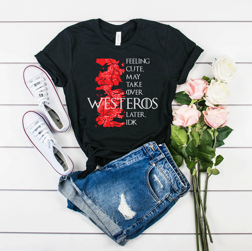 Feeling Cute Might Take Over Westeros Later, IDK GOT Unisex Black Tee