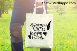 Historians Are Always Bringing Up the Past-  History Teacher - Funny Teacher Appreciation Canvas Tote Bag Gift